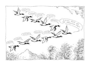 """Migrating geese honk at their leader; leader says, """"Chill out or go around…"""" - New Yorker Cartoon by John O'brien"""