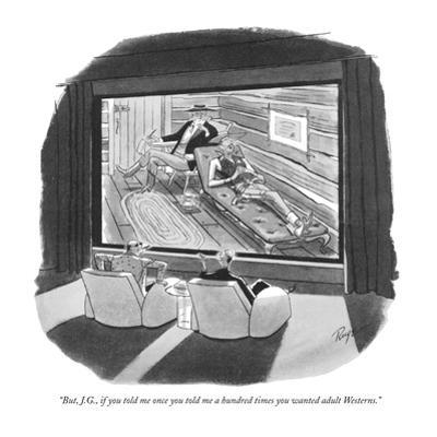 """But, J.G., if you told me once you told me a hundred times you wanted adu…"" - New Yorker Cartoon"