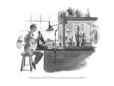 """Sometimes I feel I'd like to get right in there and fight!"" - New Yorker Cartoon"