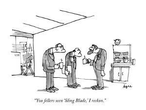 """You fellers seen 'Sling Blade,' I reckon."" - New Yorker Cartoon by Jon Agee"