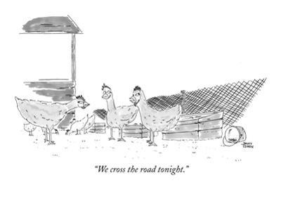 """We cross the road tonight."" - New Yorker Cartoon by Jonny Cohen"
