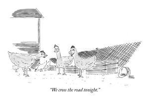 """""""We cross the road tonight."""" - New Yorker Cartoon by Jonny Cohen"""
