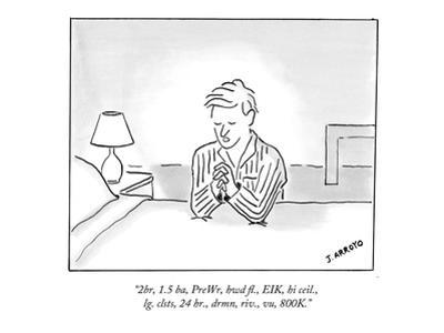 """2br, 1.5 ba, PreWr, hwd fl., EIK, hi ceil., lg. clsts, 24 hr., drmn, riv.…"" - New Yorker Cartoon"