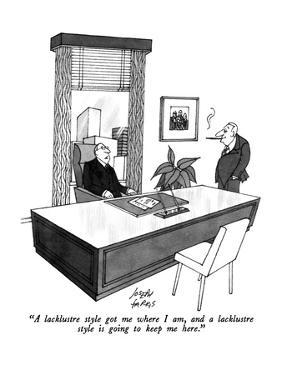 """""""A lacklustre style got me where I am, and a lacklustre style is going to ?"""" - New Yorker Cartoon by Joseph Farris"""