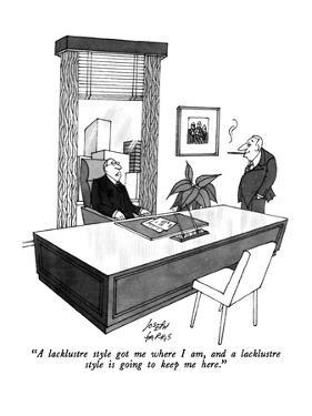 """A lacklustre style got me where I am, and a lacklustre style is going to …"" - New Yorker Cartoon by Joseph Farris"