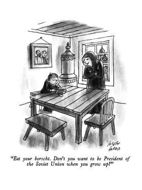 """Eat your borscht.  Don't you want to be President of the Soviet Union whe…"" - New Yorker Cartoon by Joseph Farris"