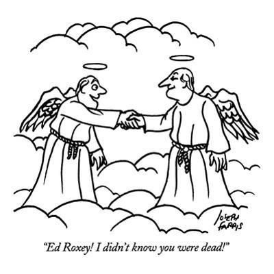 """Ed Roxey!  I didn't know you were dead!"" - New Yorker Cartoon by Joseph Farris"