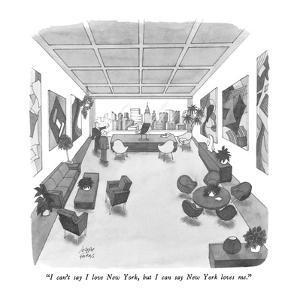 """I can't say I love New York, but I can say New York loves me."" - New Yorker Cartoon by Joseph Farris"