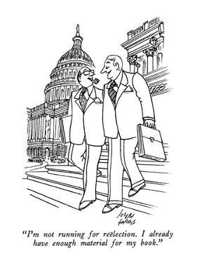 """I'm not running for reëlection.  I already have enough material for my bo…"" - New Yorker Cartoon by Joseph Farris"