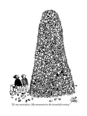 """It's my masterpiece. My monument to the twentieth century."" - New Yorker Cartoon by Joseph Farris"
