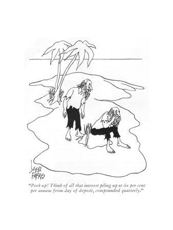 """""""Perk up! Think of all that interest piling up at six per cent per annum f?"""" - New Yorker Cartoon"""