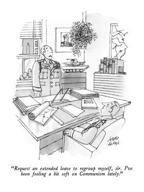 """Request an extended leave to regroup myself, sir.  I've been feeling a bi…"" - New Yorker Cartoon by Joseph Farris"