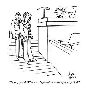 """Twenty years?  What ever happened to revolving-door justice?"" - New Yorker Cartoon by Joseph Farris"