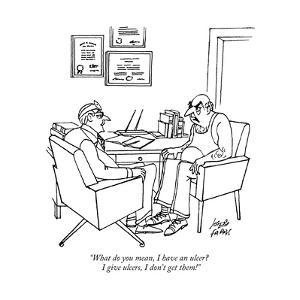 """What do you mean, I have an ulcer?  I give ulcers, I don't get them!"" - Cartoon by Joseph Farris"