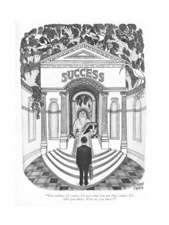 """""""You realize, of course, it's not what you are that counts. It's who you k?"""" - New Yorker Cartoon"""