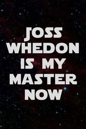 Joss Whedon Is My Master Now Humor