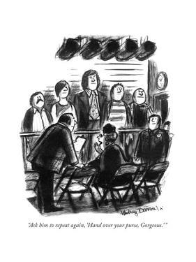 """""""Ask him to repeat again, 'Hand over your purse, Gorgeous."""" - New Yorker Cartoon by Jr. Darrow"""