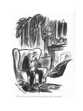 """I'm rich, yes, but not rich beyond my wildest dreams."" - New Yorker Cartoon by Jr. Darrow"