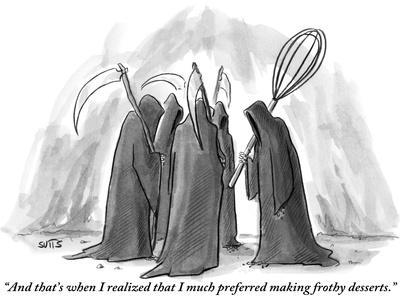 """""""And that's when I realized that I much preferred making frothy desserts."""" - New Yorker Cartoon"""