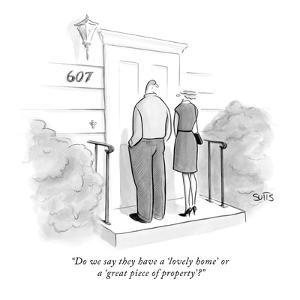 """""""Do we say they have a 'lovely home' or a 'great piece of property'?"""" - New Yorker Cartoon by Julia Suits"""