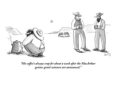 """""""His coffee's always crap for about a week after the MacArthur genius-gran?"""" - New Yorker Cartoon"""