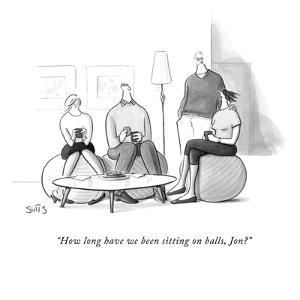 """""""How long have we been sitting on balls, Jon?"""" - New Yorker Cartoon by Julia Suits"""