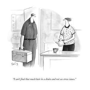 """""""I can't find that much hair in a drain and not see stress issues."""" - New Yorker Cartoon by Julia Suits"""