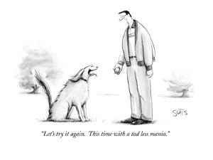 """""""Let's try it again.  This time with a tad less mania."""" - New Yorker Cartoon by Julia Suits"""