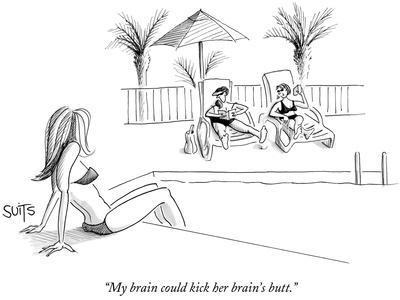 """My brain could kick her brain's butt."" - New Yorker Cartoon"