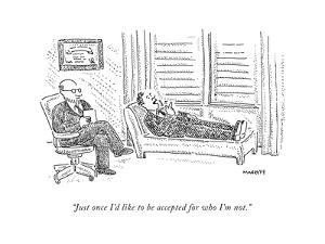 """""""Just once I'd like to be accepted for who I'm not."""" - New Yorker Cartoon"""