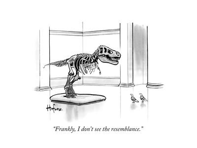 """""""Frankly, I don't see the resemblance."""" - New Yorker Cartoon"""