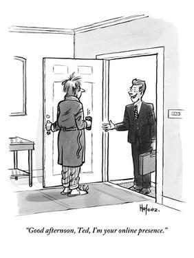 """""""Good afternoon, Ted. I'm your online presence.""""  - New Yorker Cartoon by Kaamran Hafeez"""
