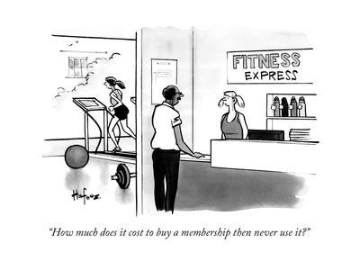 """""""How much does it cost to buy a membership then never use it?"""" - New Yorker Cartoon"""