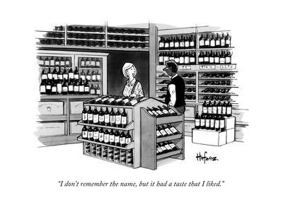 """""""I don't remember the name, but it had a taste that I liked.""""  - New Yorker Cartoon"""