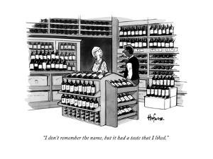 """""""I don't remember the name, but it had a taste that I liked.""""  - New Yorker Cartoon by Kaamran Hafeez"""