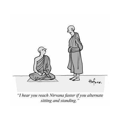 """""""I hear you reach Nirvana faster if you alternate sitting and standing."""" - Cartoon"""