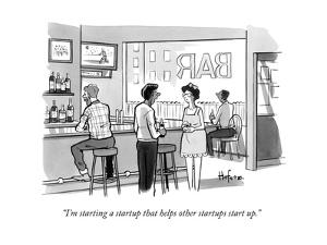 """""""I'm starting a startup that helps other startups start up."""" - New Yorker Cartoon by Kaamran Hafeez"""