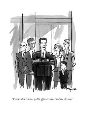 """""""I've decided to leave public office because I lost the election."""" - New Yorker Cartoon by Kaamran Hafeez"""