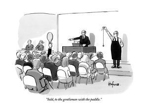 """""""Sold, to the gentleman with the paddle."""" - New Yorker Cartoon by Kaamran Hafeez"""