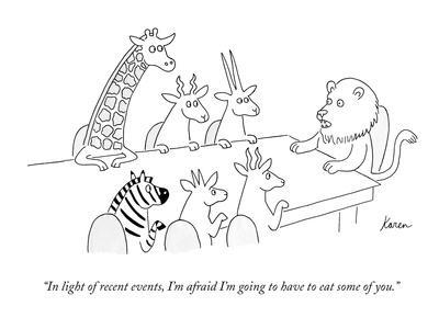 """""""In light of recent events, I'm afraid I'm going to have to eat some of yo?"""" - New Yorker Cartoon"""