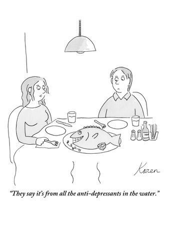 """""""They say it's from all the anti-depressants in the water."""" - New Yorker Cartoon"""