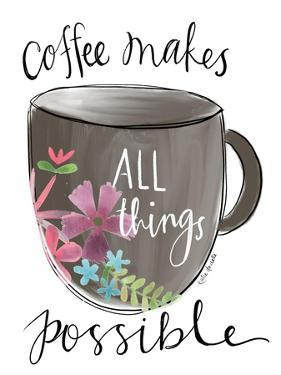 Coffee Makes All Things Possible by Katie Doucette
