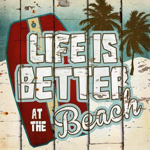 Life is Better at the Beach by Katrina Craven