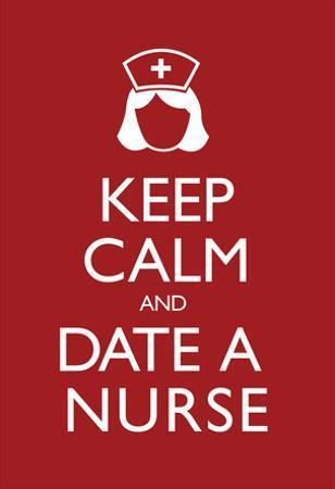 Keep Calm and Date a Nurse