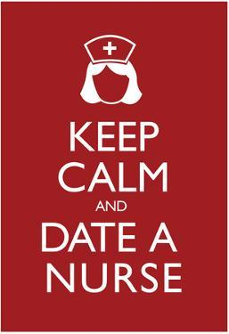 Keep Calm and Date a Nurse