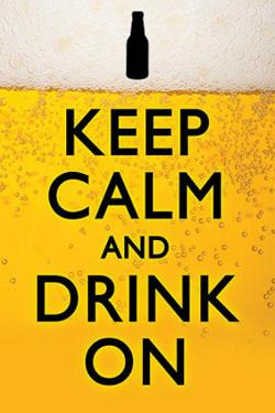 Keep Calm and Drink On Humor Poster