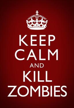 Keep Calm and Kill Zombies Humor Poster