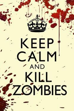 Keep Calm and Kill Zombies Humor Print Poster