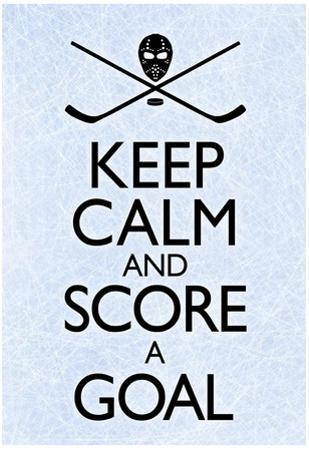 Keep Calm and Score a Goal Hockey