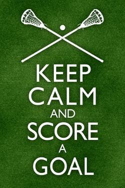 Keep Calm and Score a Goal Lacrosse